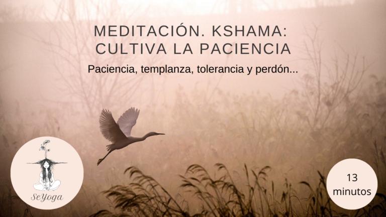 Meditación guiada Kshama: cultiva la paciencia
